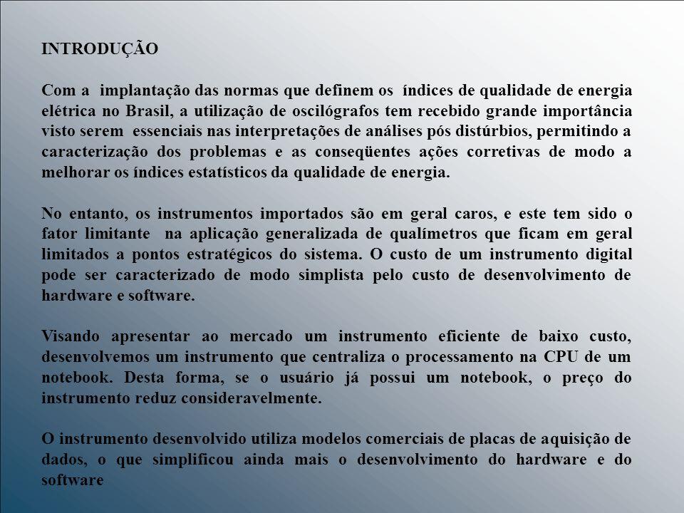 INTRODUÇÃO Com a implantação das normas que definem os índices de qualidade de energia elétrica no Brasil, a utilização de oscilógrafos tem recebido g