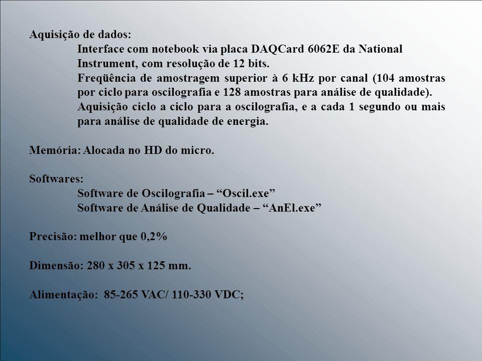 Aquisição de dados: Interface com notebook via placa DAQCard 6062E da National Instrument, com resolução de 12 bits. Freqüência de amostragem superior