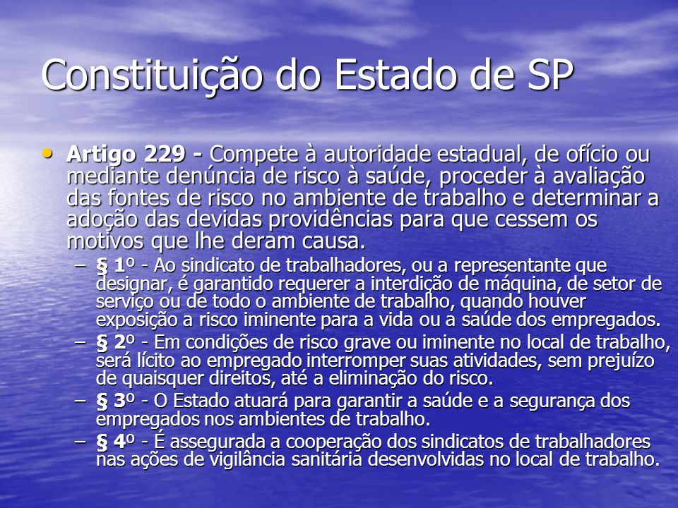 Constituição do Estado de SP Artigo 229 - Compete à autoridade estadual, de ofício ou mediante denúncia de risco à saúde, proceder à avaliação das fon