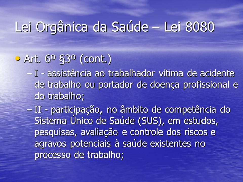 Lei Orgânica da Saúde – Lei 8080 Art. 6º §3º (cont.) Art. 6º §3º (cont.) –I - assistência ao trabalhador vítima de acidente de trabalho ou portador de