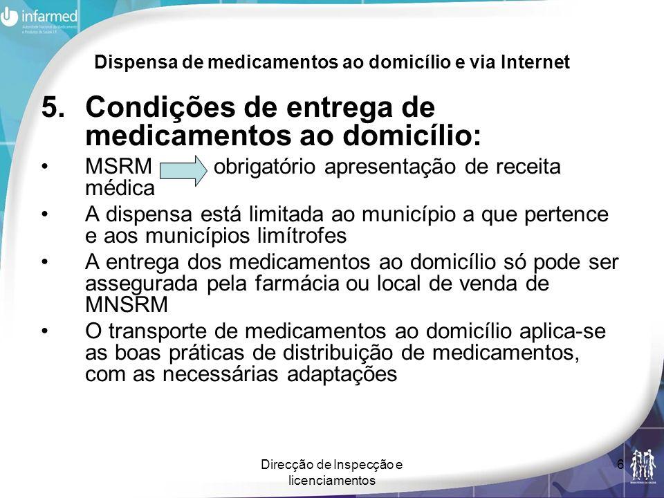 Direcção de Inspecção e licenciamentos 6 Dispensa de medicamentos ao domicílio e via Internet 5.Condições de entrega de medicamentos ao domicílio: MSR
