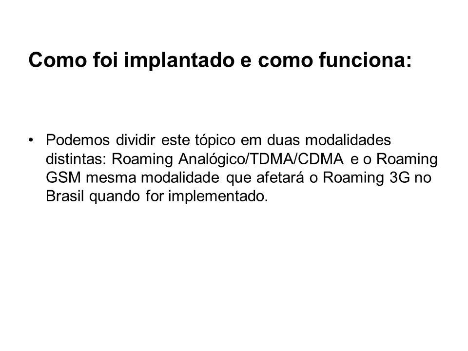 Como foi implantado e como funciona: Podemos dividir este tópico em duas modalidades distintas: Roaming Analógico/TDMA/CDMA e o Roaming GSM mesma moda