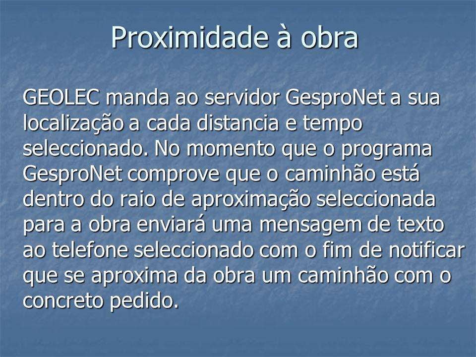 Proximidade à obra GEOLEC manda ao servidor GesproNet a sua localização a cada distancia e tempo seleccionado. No momento que o programa GesproNet com