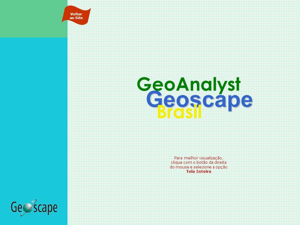 Geoscape Brasil GeoAnalystGeoscape Brasil GeoAnalyst Para melhor visualização, clique com o botão da direita do mouse e selecione a opção Tela Inteira
