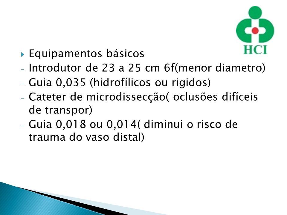 Equipamentos básicos - Introdutor de 23 a 25 cm 6f(menor diametro) - Guia 0,035 (hidrofílicos ou rigidos) - Cateter de microdissecção( oclusões difíce