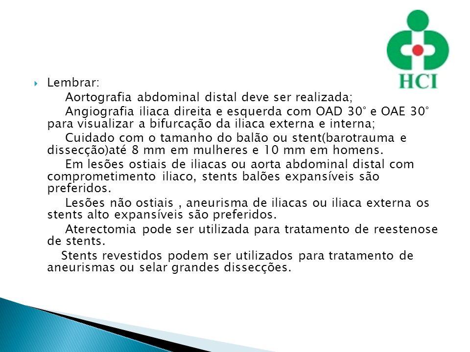 Lembrar: Aortografia abdominal distal deve ser realizada; Angiografia iliaca direita e esquerda com OAD 30° e OAE 30° para visualizar a bifurcação da