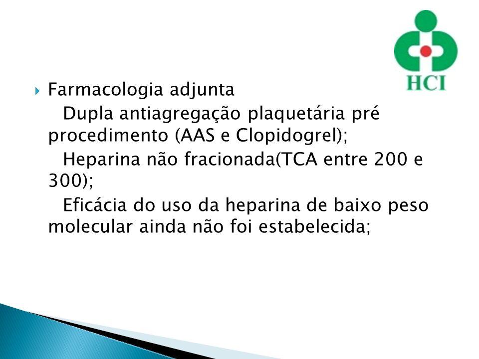 Farmacologia adjunta Dupla antiagregação plaquetária pré procedimento (AAS e Clopidogrel); Heparina não fracionada(TCA entre 200 e 300); Eficácia do u