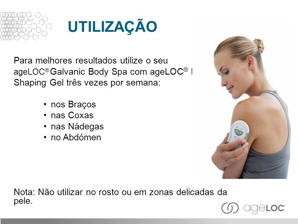 Para melhores resultados utilize o seu ageLOC ® Galvanic Body Spa com ageLOC ® Body Shaping Gel três vezes por semana: nos Braços nas Coxas nas Nádega