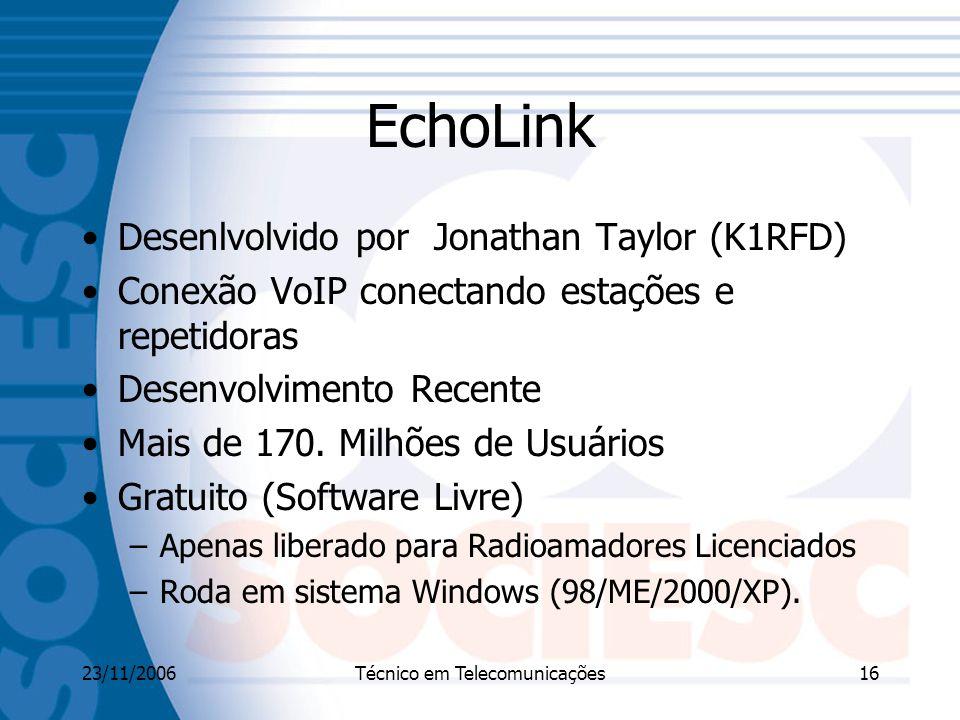 23/11/2006Técnico em Telecomunicações16 EchoLink Desenlvolvido por Jonathan Taylor (K1RFD) Conexão VoIP conectando estações e repetidoras Desenvolvimento Recente Mais de 170.