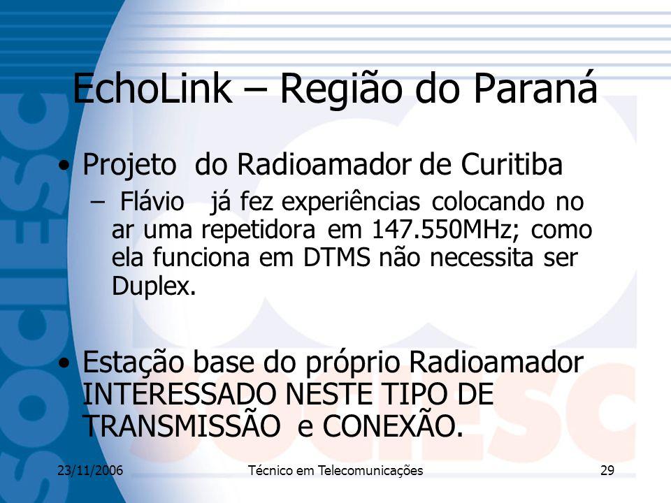 23/11/2006Técnico em Telecomunicações29 EchoLink – Região do Paraná Projeto do Radioamador de Curitiba – Flávio já fez experiências colocando no ar uma repetidora em 147.550MHz; como ela funciona em DTMS não necessita ser Duplex.