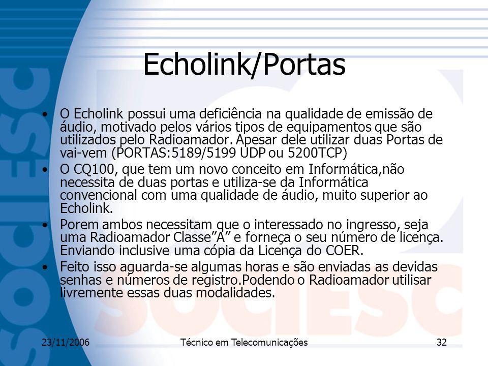 23/11/2006Técnico em Telecomunicações32 Echolink/Portas O Echolink possui uma deficiência na qualidade de emissão de áudio, motivado pelos vários tipos de equipamentos que são utilizados pelo Radioamador.