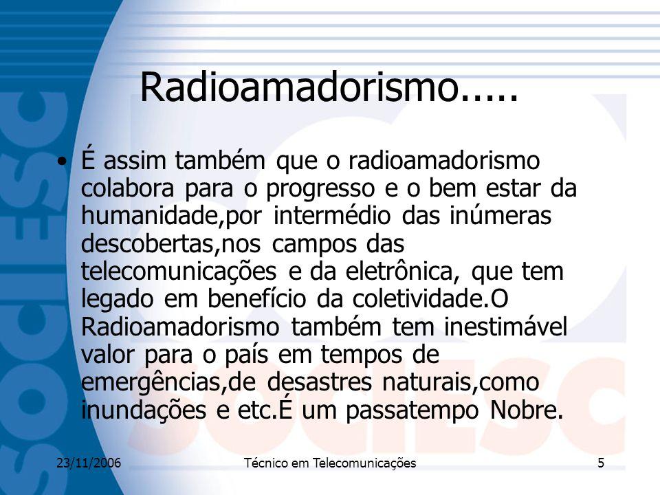 23/11/2006Técnico em Telecomunicações5 Radioamadorismo.....