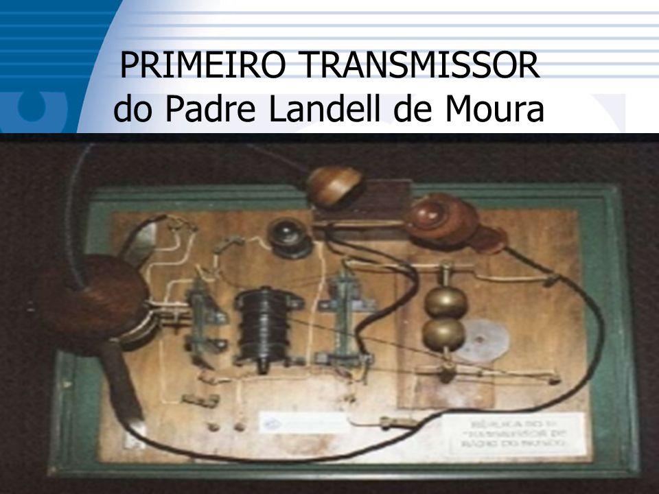 23/11/2006Técnico em Telecomunicações6 PRIMEIRO TRANSMISSOR do Padre Landell de Moura