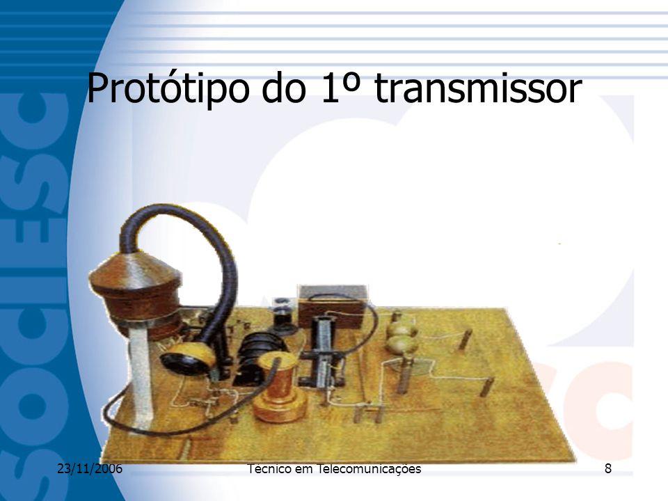 23/11/2006Técnico em Telecomunicações8 Protótipo do 1º transmissor