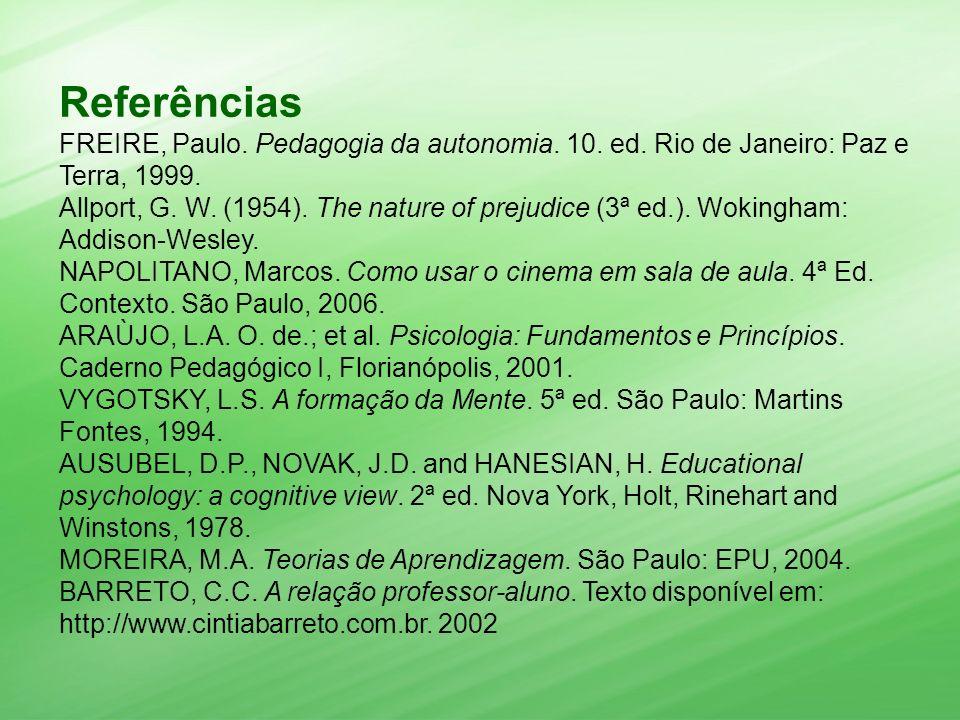 Referências FREIRE, Paulo. Pedagogia da autonomia. 10. ed. Rio de Janeiro: Paz e Terra, 1999. Allport, G. W. (1954). The nature of prejudice (3ª ed.).
