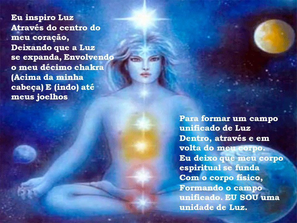 Eu inspiro Luz Através do centro do meu coração, Deixando que a Luz se expanda, Envolvendo o meu nono chakra (Acima da minha cabeça) E a parte inferio