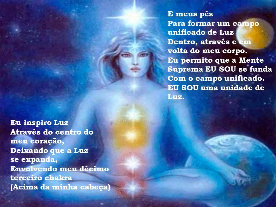 Eu inspiro Luz Através do centro do meu coração, Deixando que a Luz se expanda, Envolvendo meu décimo segundo chakra (Acima da minha cabeça) E a parte