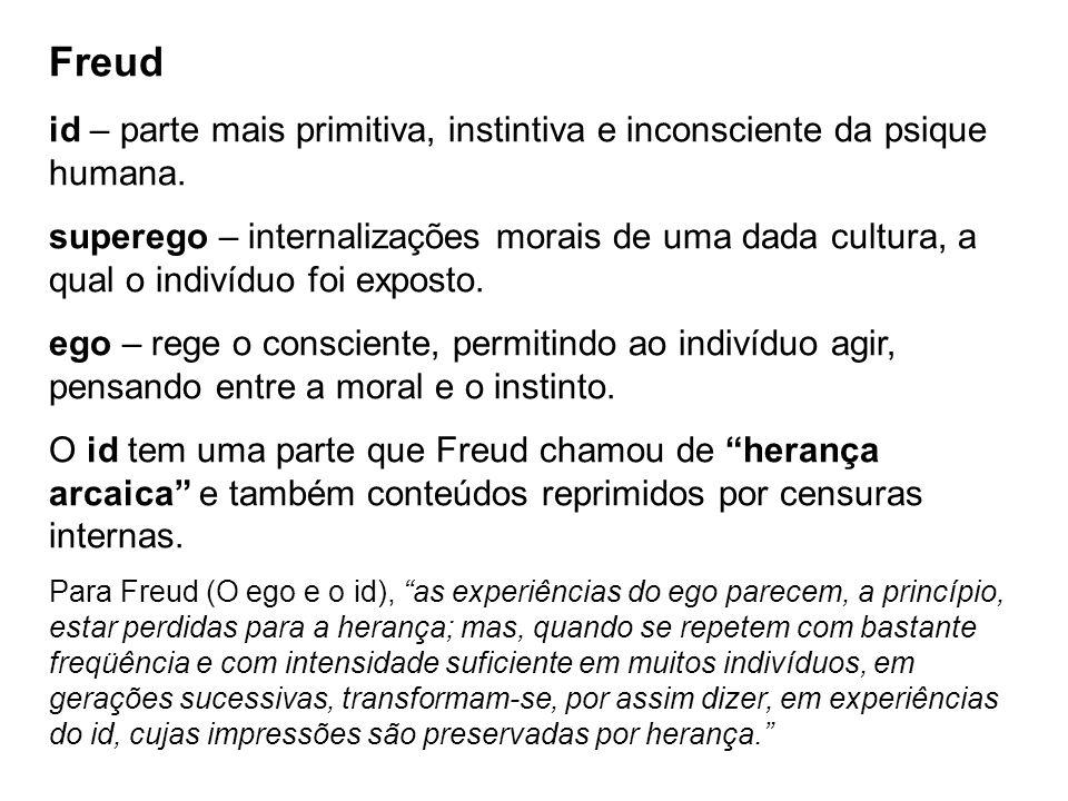 Freud id – parte mais primitiva, instintiva e inconsciente da psique humana. superego – internalizações morais de uma dada cultura, a qual o indivíduo