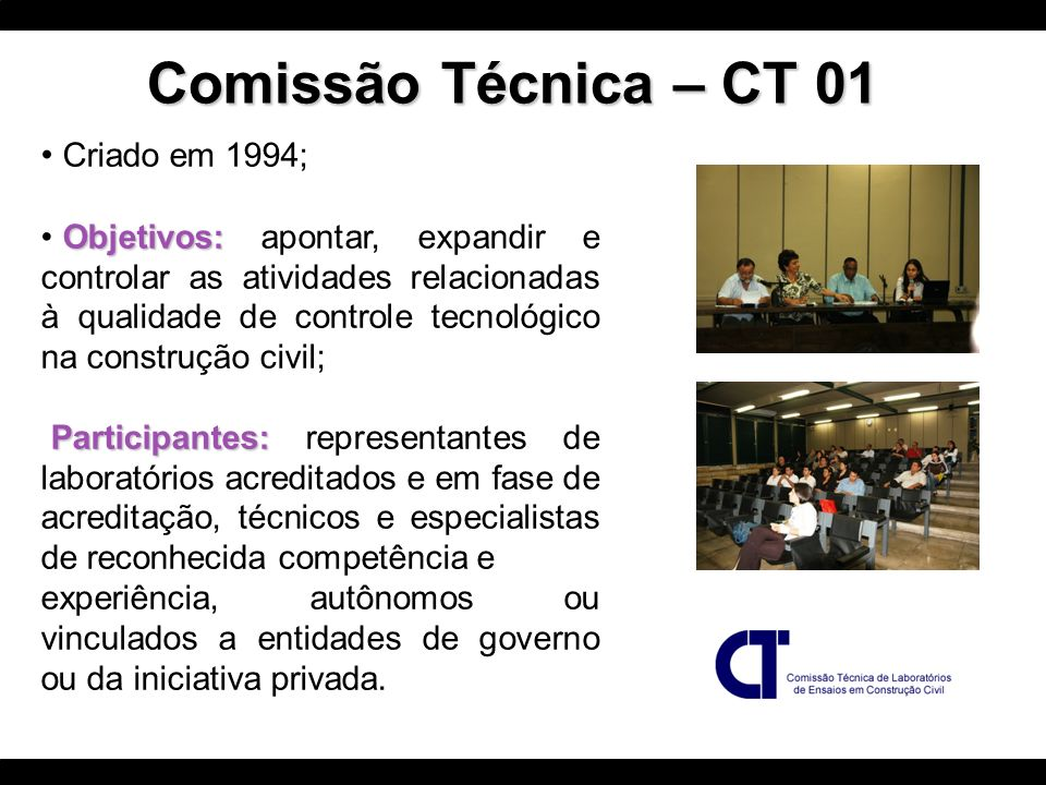 Criado em 1994; Objetivos: Objetivos: apontar, expandir e controlar as atividades relacionadas à qualidade de controle tecnológico na construção civil