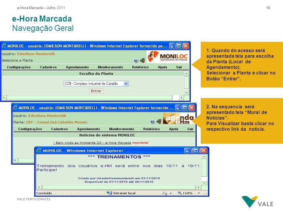 16e-Hora Marcada – Julho, 2011 e-Hora Marcada Navegação Geral 1. Quando do acesso será apresentada tela para escolha da Planta (Local de Agendamento).