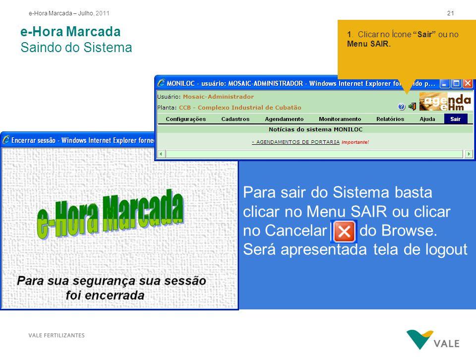 21e-Hora Marcada – Julho, 2011 Para sair do Sistema basta clicar no Menu SAIR ou clicar no Cancelar do Browse. Será apresentada tela de logout Posicio
