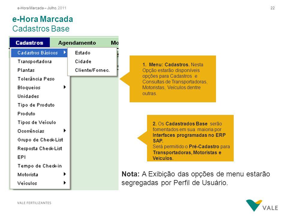 22e-Hora Marcada – Julho, 2011 2. Os Cadastrados Base serão fomentados em sua maioria por Interfaces programadas no ERP SAP. Será permitido o Pré-Cada
