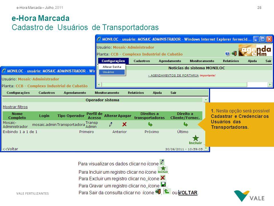 28e-Hora Marcada – Julho, 2011 e-Hora Marcada Cadastro de Usuários de Transportadoras 1. Nesta opção será possível Cadastrar e Credenciar os Usuários