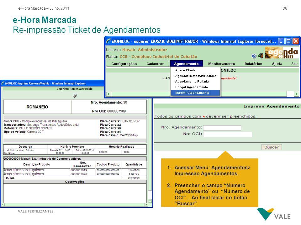 36e-Hora Marcada – Julho, 2011 e-Hora Marcada Re-impressão Ticket de Agendamentos 1.Acessar Menu: Agendamentos> Impressão Agendamentos. 2.Preencher o