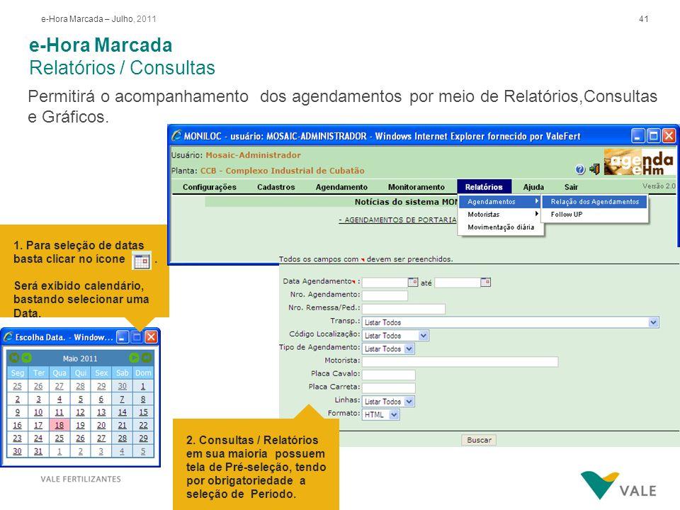 41e-Hora Marcada – Julho, 2011 e-Hora Marcada Relatórios / Consultas Permitirá o acompanhamento dos agendamentos por meio de Relatórios,Consultas e Gr