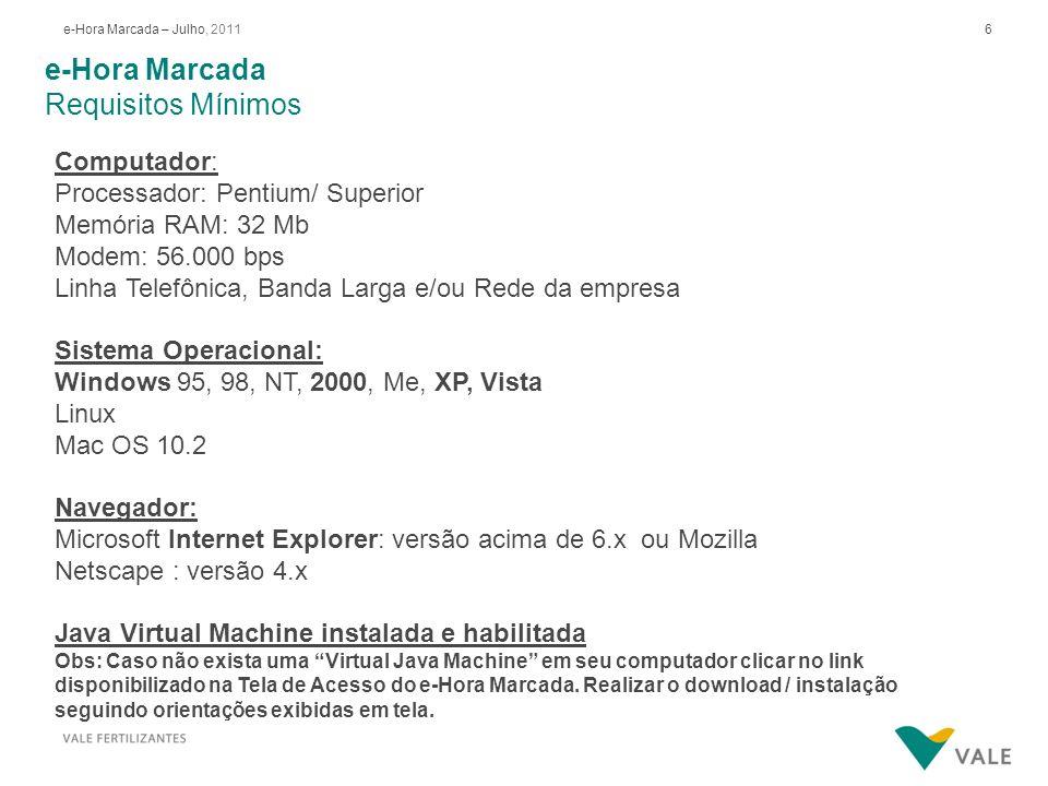 6e-Hora Marcada – Julho, 2011 e-Hora Marcada Requisitos Mínimos Computador: Processador: Pentium/ Superior Memória RAM: 32 Mb Modem: 56.000 bps Linha