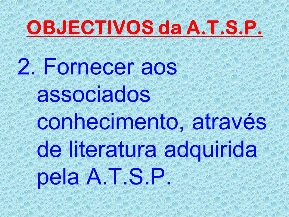 OBJECTIVOS da A.T.S.P. 1. Formar os associados através de cursos de formação profissional.