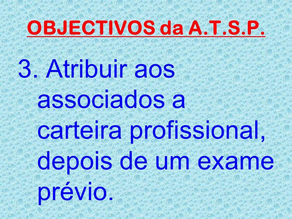 OBJECTIVOS da A.T.S.P. 2. Fornecer aos associados conhecimento, através de literatura adquirida pela A.T.S.P.