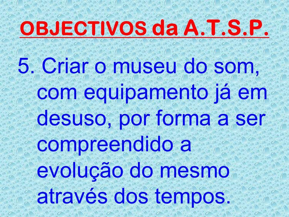 OBJECTIVOS da A.T.S.P. 4. Tratar da classificação e reconhecimento do estatuto profissional de técnico de som, junto dos organismos estatais.