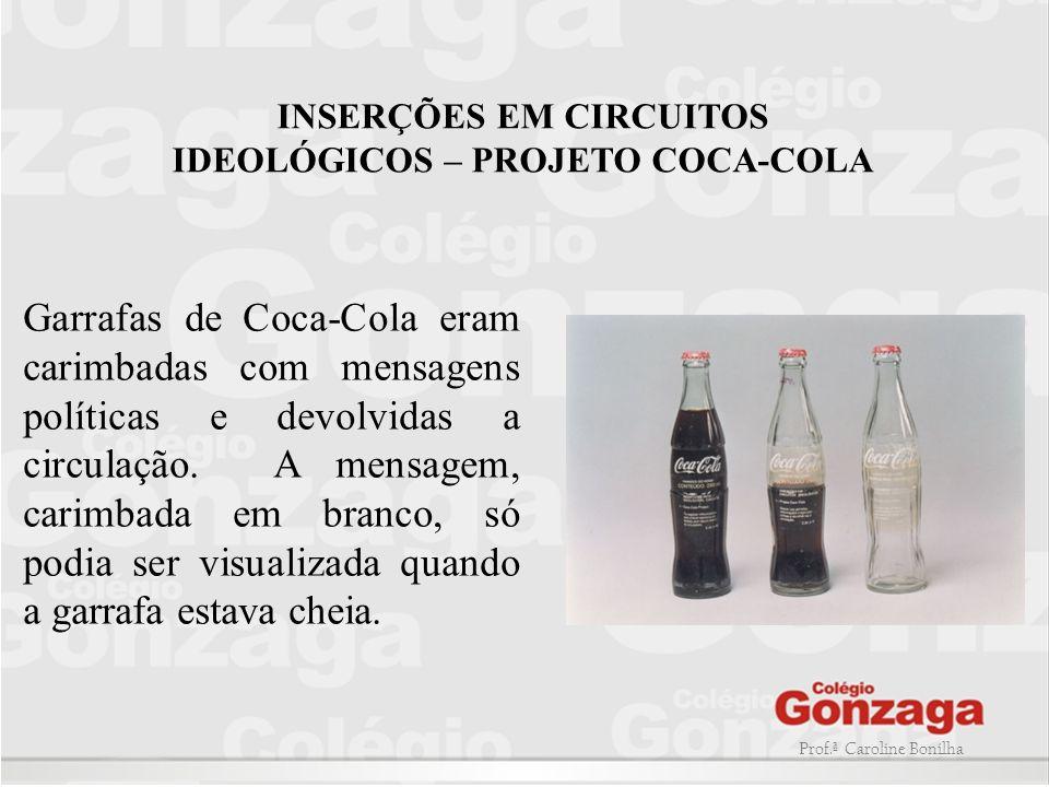Prof.ª Caroline Bonilha Garrafas de Coca-Cola eram carimbadas com mensagens políticas e devolvidas a circulação. A mensagem, carimbada em branco, só p