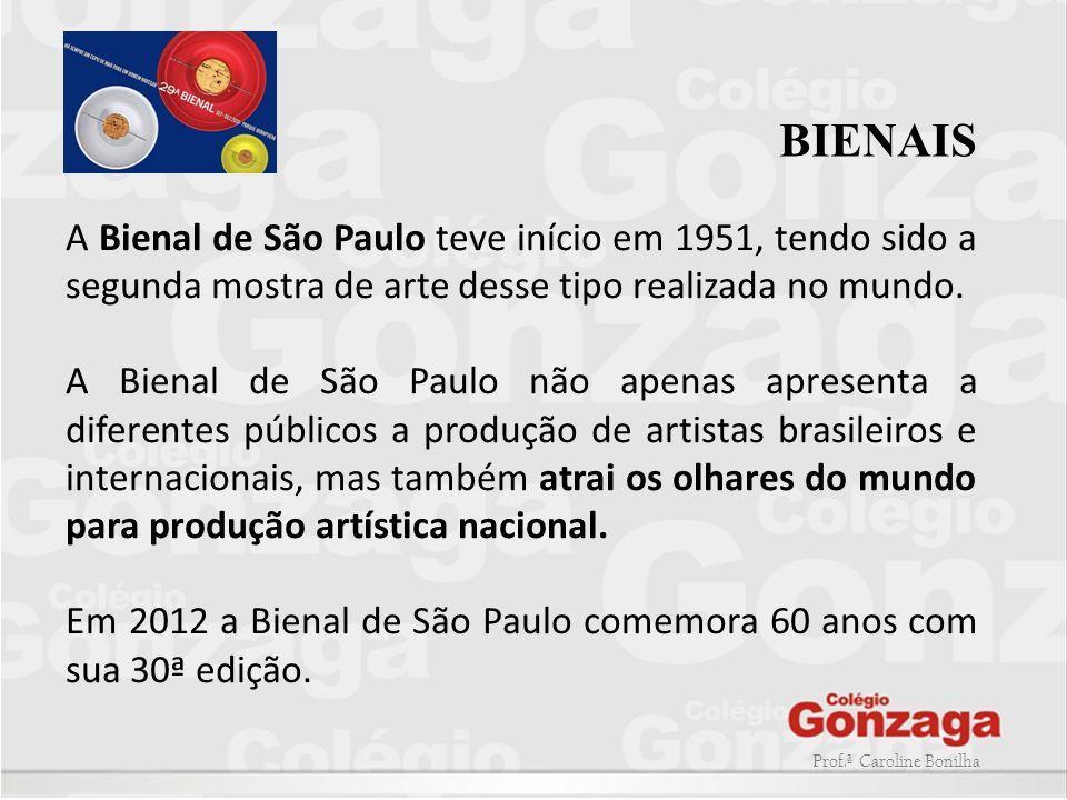 Prof.ª Caroline Bonilha BIENAIS A Bienal de São Paulo teve início em 1951, tendo sido a segunda mostra de arte desse tipo realizada no mundo. A Bienal