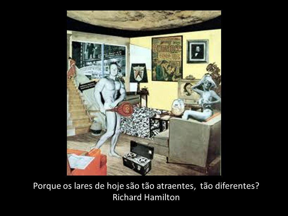 Porque os lares de hoje são tão atraentes, tão diferentes? Richard Hamilton