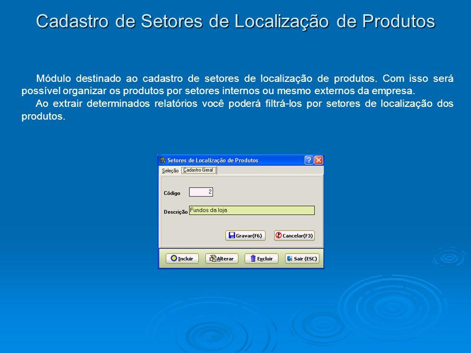 Cadastro de Setores de Localização de Produtos Módulo destinado ao cadastro de setores de localização de produtos. Com isso será possível organizar os