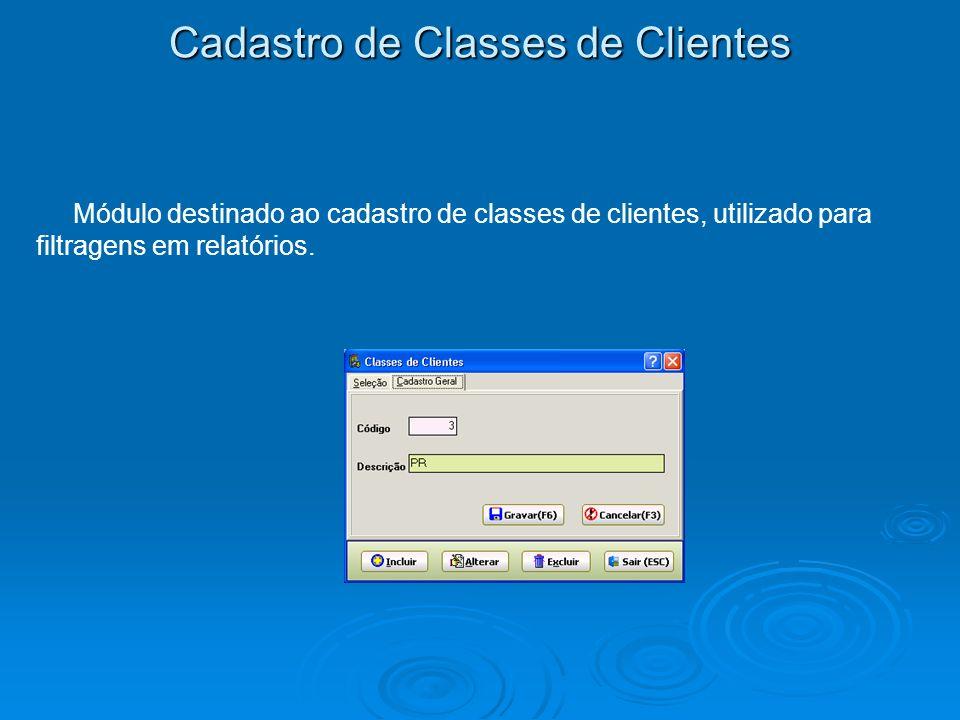 Cadastro de Classes de Clientes Módulo destinado ao cadastro de classes de clientes, utilizado para filtragens em relatórios.