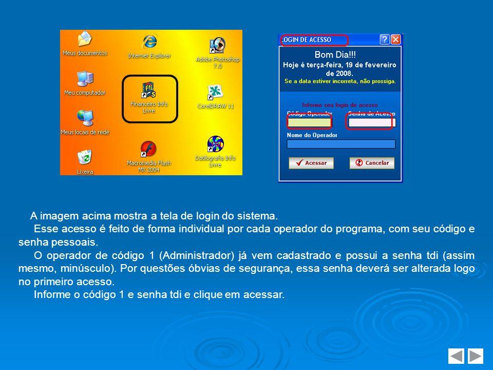 A imagem acima mostra a tela de login do sistema. Esse acesso é feito de forma individual por cada operador do programa, com seu código e senha pessoa