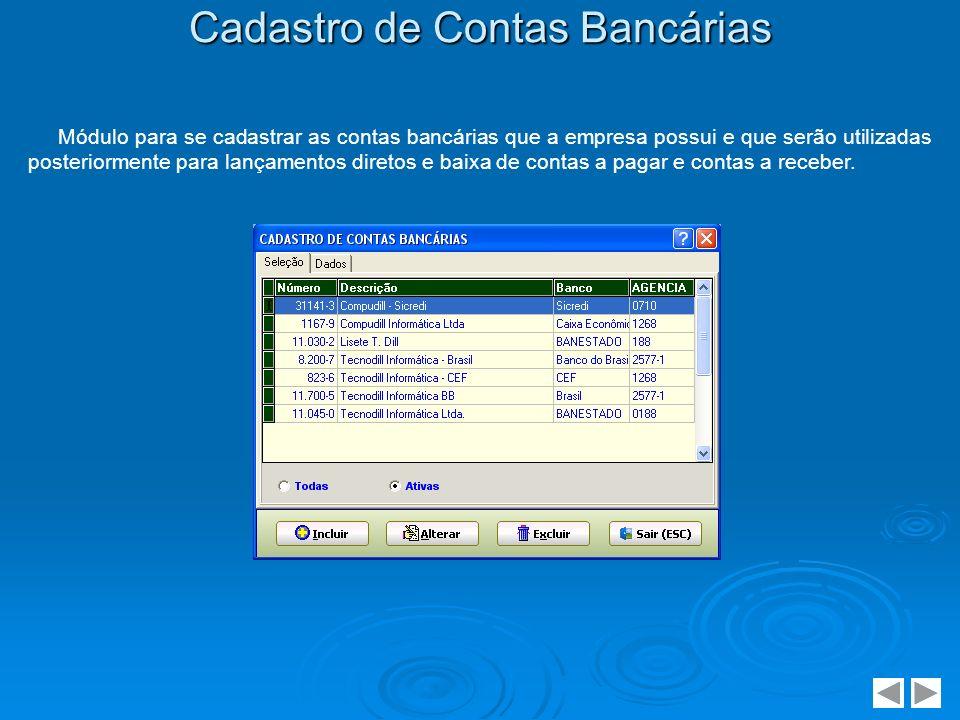 Cadastro de Contas Bancárias Módulo para se cadastrar as contas bancárias que a empresa possui e que serão utilizadas posteriormente para lançamentos