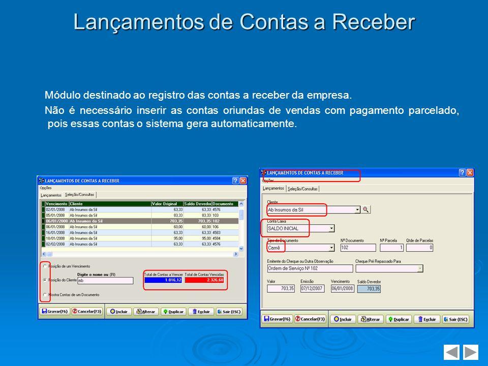 Lançamentos de Contas a Receber Módulo destinado ao registro das contas a receber da empresa. Não é necessário inserir as contas oriundas de vendas co