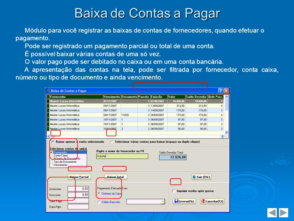 Baixa de Contas a Pagar Módulo para você registrar as baixas de contas de fornecedores, quando efetuar o pagamento. Pode ser registrado um pagamento p