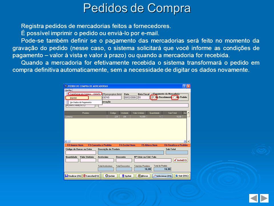 Pedidos de Compra Registra pedidos de mercadorias feitos a fornecedores. É possível imprimir o pedido ou enviá-lo por e-mail. Pode-se também definir s