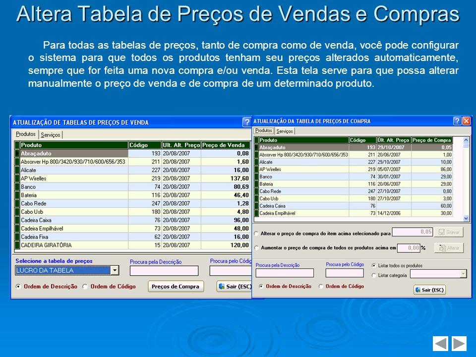 Altera Tabela de Preços de Vendas e Compras Para todas as tabelas de preços, tanto de compra como de venda, você pode configurar o sistema para que to