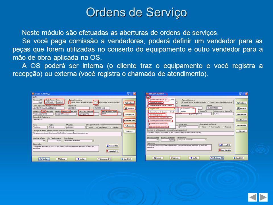 Ordens de Serviço Neste módulo são efetuadas as aberturas de ordens de serviços. Se você paga comissão a vendedores, poderá definir um vendedor para a