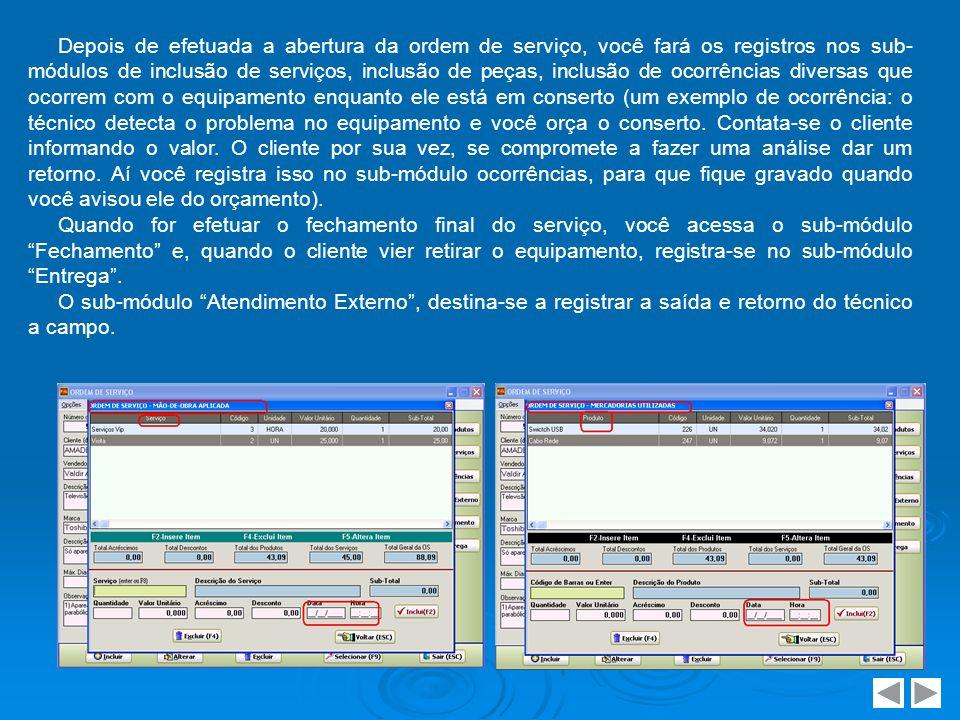 Depois de efetuada a abertura da ordem de serviço, você fará os registros nos sub- módulos de inclusão de serviços, inclusão de peças, inclusão de oco