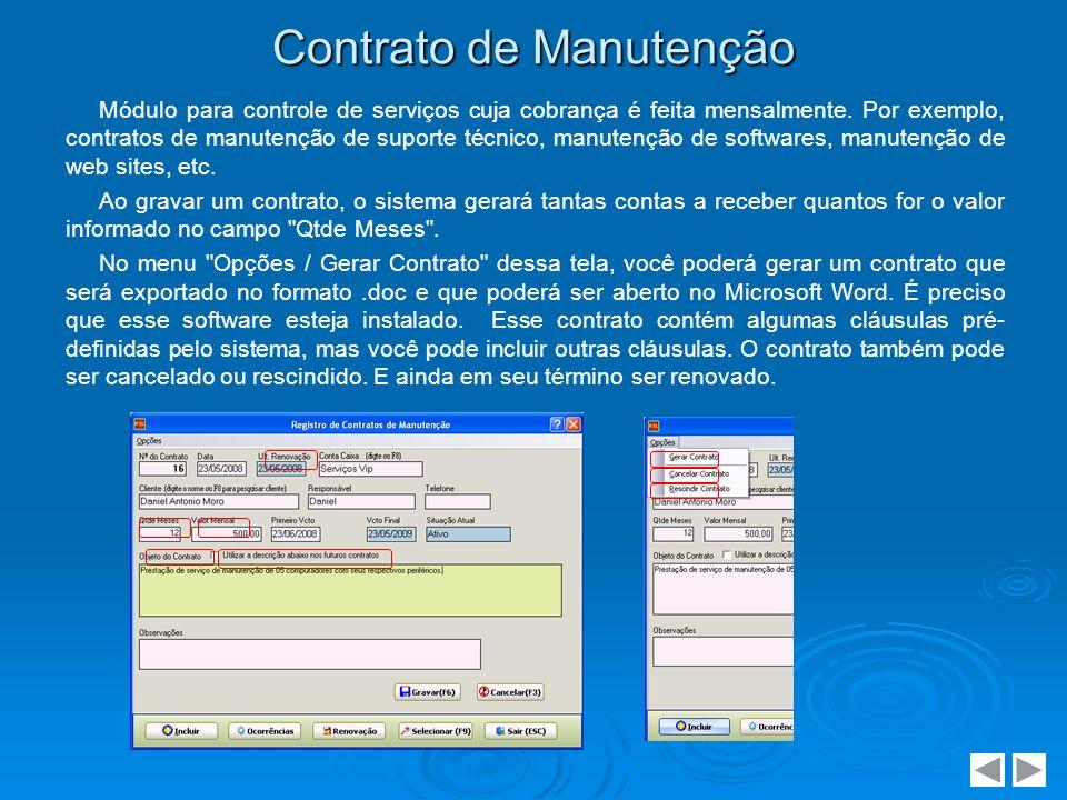 Contrato de Manutenção Módulo para controle de serviços cuja cobrança é feita mensalmente. Por exemplo, contratos de manutenção de suporte técnico, ma