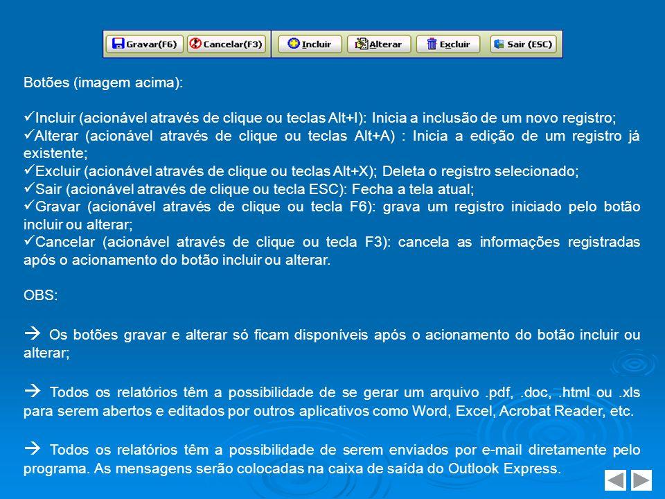 Botões (imagem acima): Incluir (acionável através de clique ou teclas Alt+I): Inicia a inclusão de um novo registro; Alterar (acionável através de cli