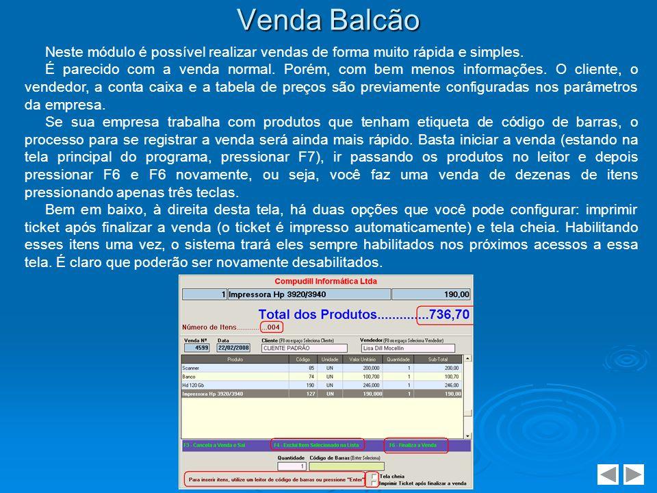 Venda Balcão Neste módulo é possível realizar vendas de forma muito rápida e simples. É parecido com a venda normal. Porém, com bem menos informações.