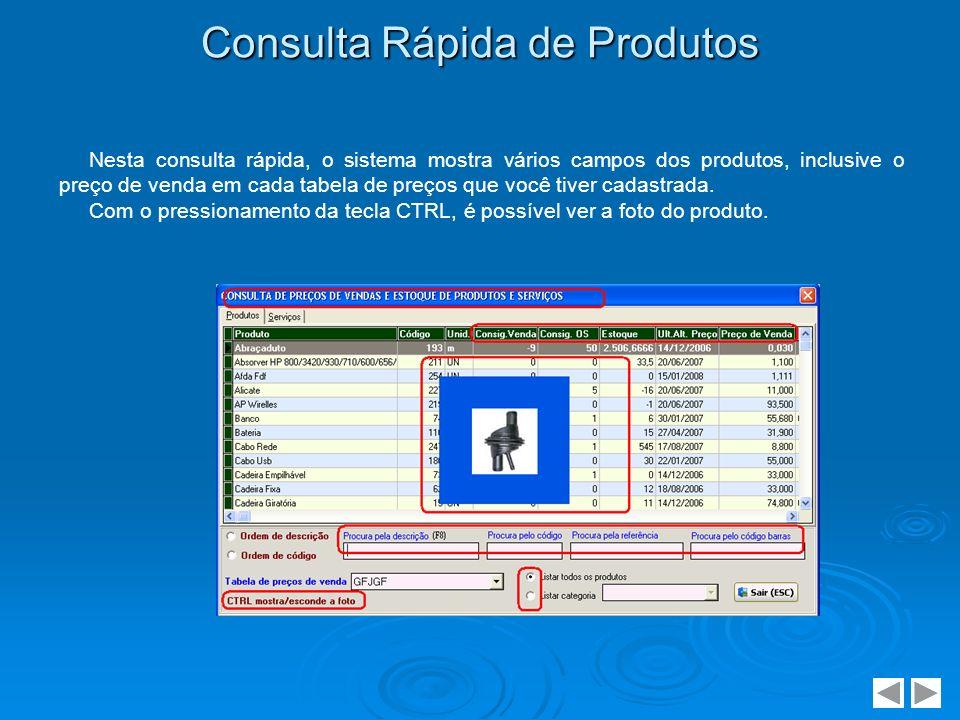 Consulta Rápida de Produtos Nesta consulta rápida, o sistema mostra vários campos dos produtos, inclusive o preço de venda em cada tabela de preços qu